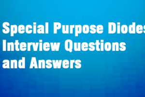Special Purpose Diodes Interview Questions & Answers