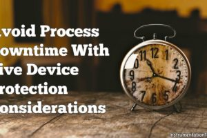 Avoid Process Downtime With Five Device Protection Considerations