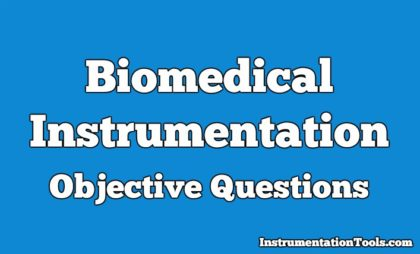 Biomedical Instrumentation Objective Questions