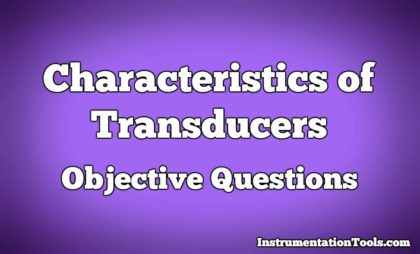 Characteristics of Transducers Objective Questions