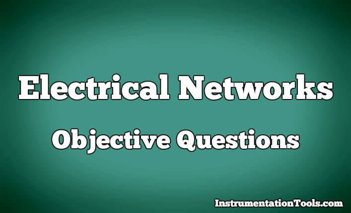 Electrical Networks Objective Questions