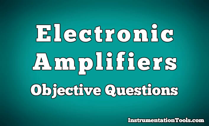 Electronic Amplifiers Objective Questions