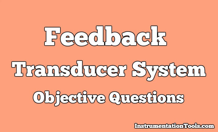 Feedback Transducer System Objective Questions