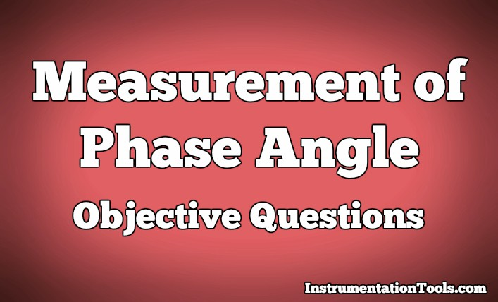 Measurement of Phase Angle Objective Questions