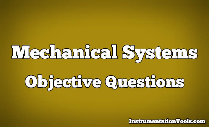 Mechanical Systems Objective Questions