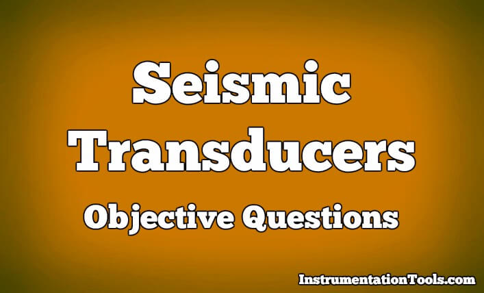 Seismic Transducers Objective Questions