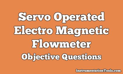 Servo Operated Electro Magnetic Flowmeter Objective Questions