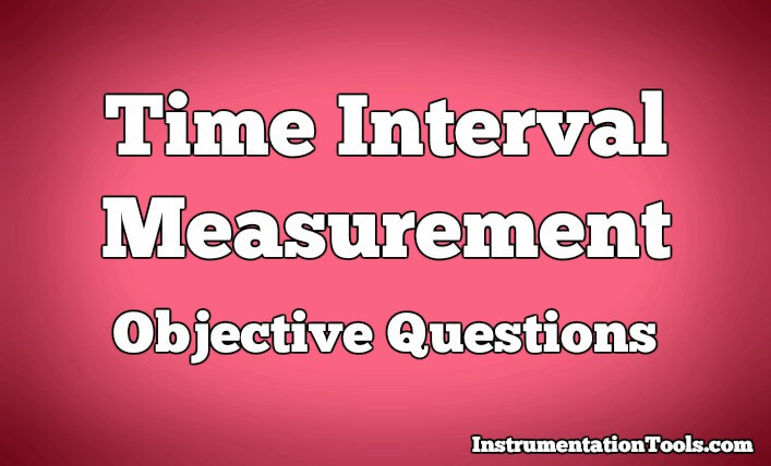 Time Interval Measurement Objective Questions