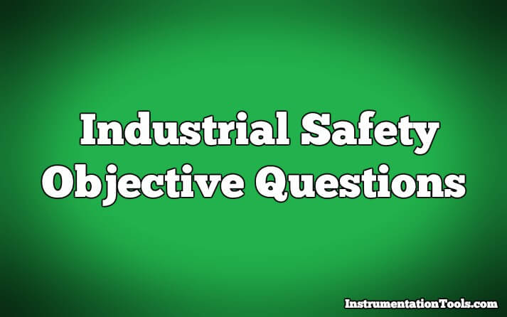 Top 10 Industrial safety Objective Questions and Answers