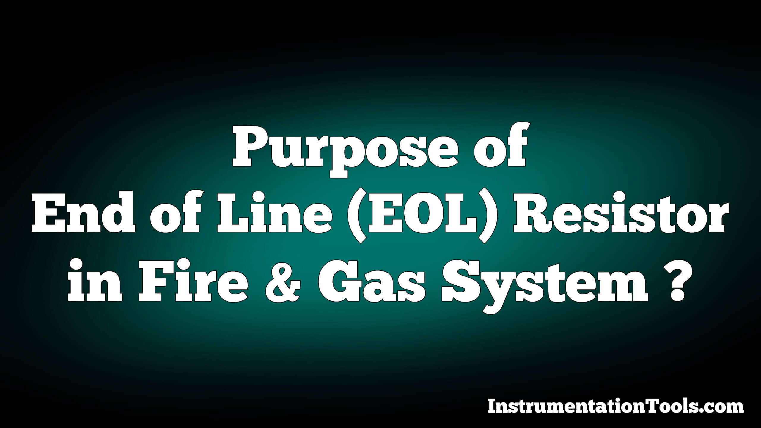 Why We Use End Of Line Eol Resistor In Fire And Gas System Wiring Inline Resistors Instrumentation Tools