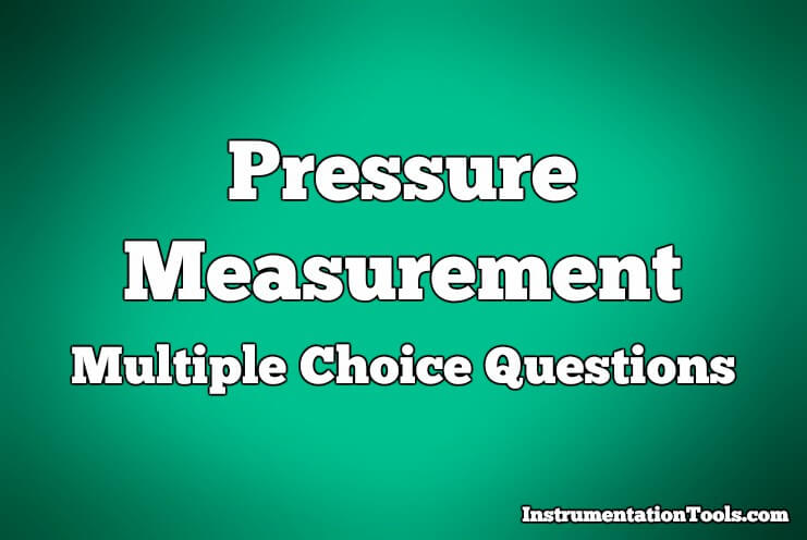 Pressure Measurement Multiple Choice Questions and Answers
