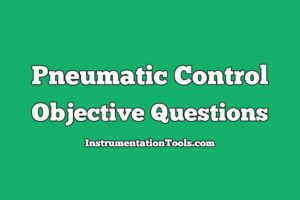 Pneumatic Control Mechanisms Objective Questions