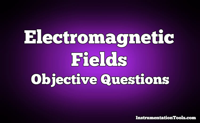 Electromagnetic Fields Objective Questions